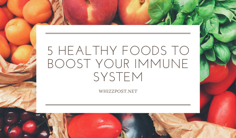 5 Healthy Foods to Boost Your Immune System