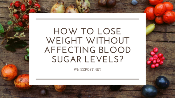 How To Lose Weight Without Affecting Blood Sugar Levels?