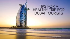 Tips For A Healthy Trip For Dubai Tourists