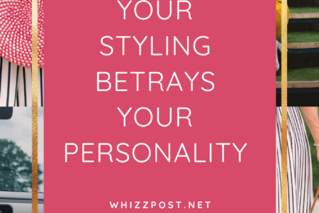 YOUR STYLING BETRAYS YOUR PERSONALITY