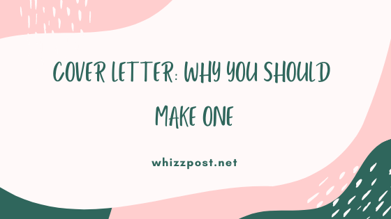 COVER LETTER: WHY YOU SHOULD MAKE ONE