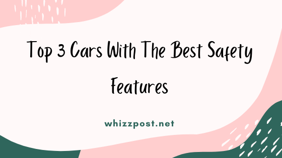 Top 3 Cars With The Best Safety Features